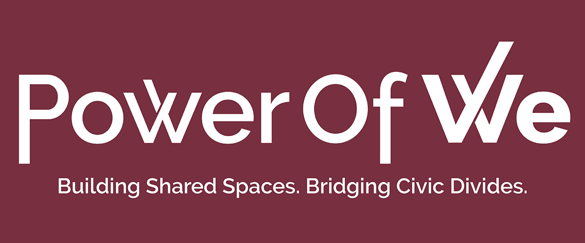 Power of We | Building Shared Spaces. Bridging Civic Divides.